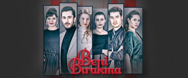 Турецкий сериал Не отпускай меня - Beni Birakma (2018).jpg